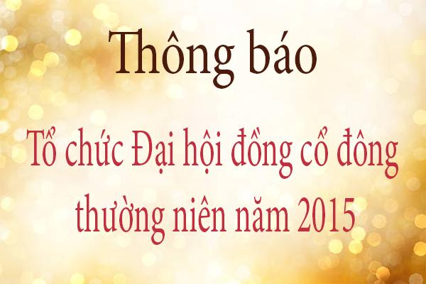 Thông báo tổ chức Đại hội đồng cổ đông thường niên năm 2015
