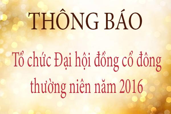 Thông báo tổ chức Đại hội đồng cổ đông thường niên năm 2016