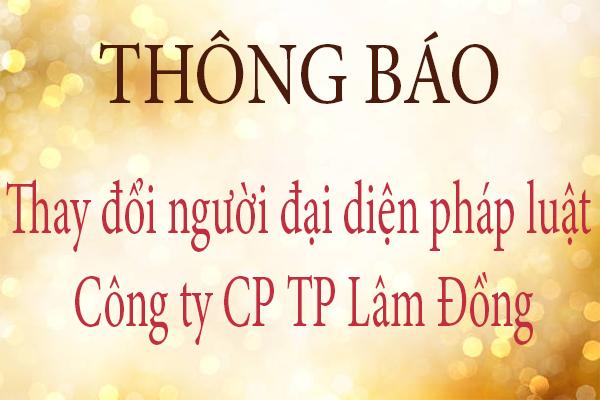 Thông báo thay đổi người đại diện pháp luật công ty CP Thực Phẩm Lâm Đồng
